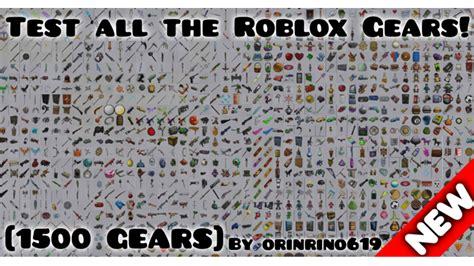 all gear 1500gears test all of roblox s gear gear testing roblox