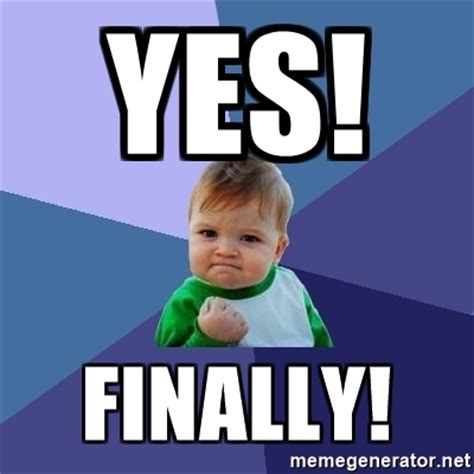 Finally Meme - yes finally success kid meme generator