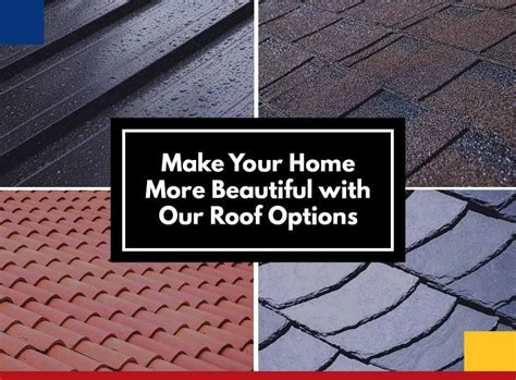 make your home beautiful make your home more beautiful with our roof options