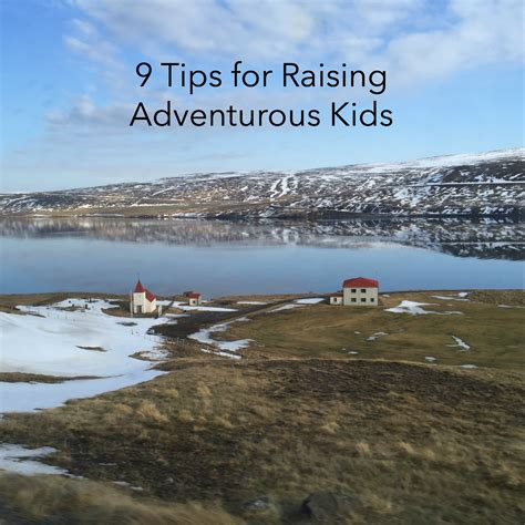 9 Tips On Raising by 9 Tips For Raising Adventurous The Idea Room