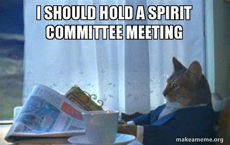 Sophisticated Cat Meme Generator - i should hold a spirit committee meeting sophisticated
