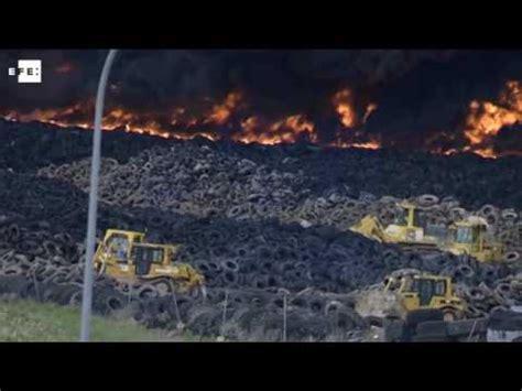fire breaks   largest tire dump  europe  madrid youtube