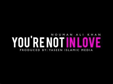 Memasuki Menguasai Isi Hati Pikiran Perasaan Orang nouman ali khan kamu tidak sedang jatuh cinta nouman