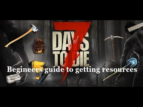a beginners guide to resources 7 days to die a beginners guide to gather resources