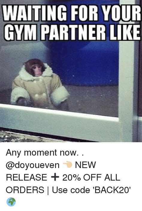 Gym Partner Meme - waiting for your gym partner like any moment now new