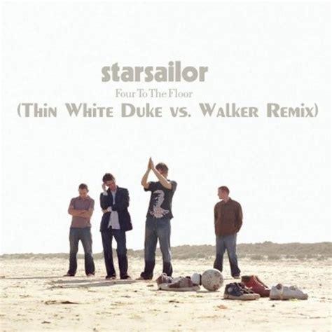 mix on the floor starsailor four to the floor thin white duke vs walker