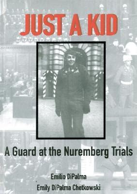 from nuremberg to nuremberg books just a kid a guard at the nuremberg trials by emilio
