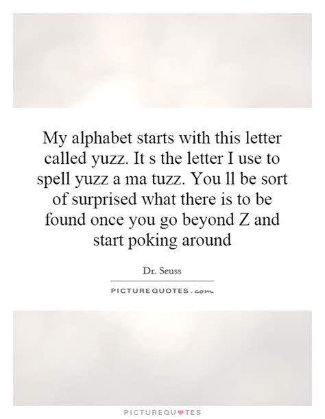 Quotes With Letter Z My Alphabet Starts With This Letter Called Yuzz It S The Letter Picture Quotes
