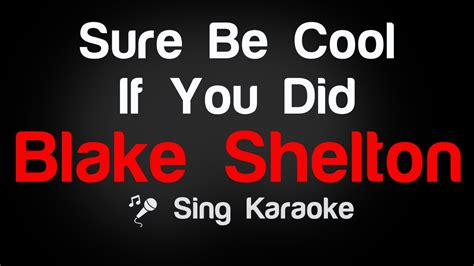 shelton sure be cool if you did live at the shelton sure be cool if you did karaoke without