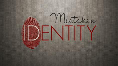 Mistaken Identity mistaken identity cornerstone friends church