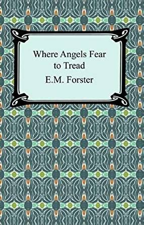 where angels fear to tread forster e m where angels fear to tread with biographical introduction