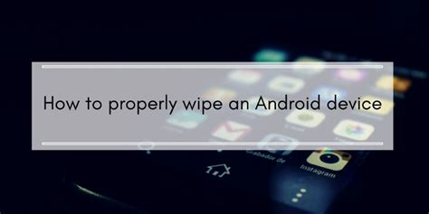 reset android phone completely how to completely wipe an android phone