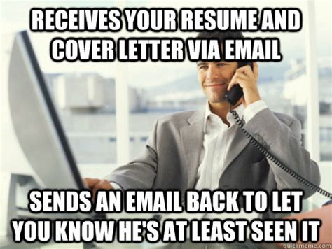 Resume Meme Receives Your Resume And Cover Letter Via Email Sends An Email Back To Let You He S At