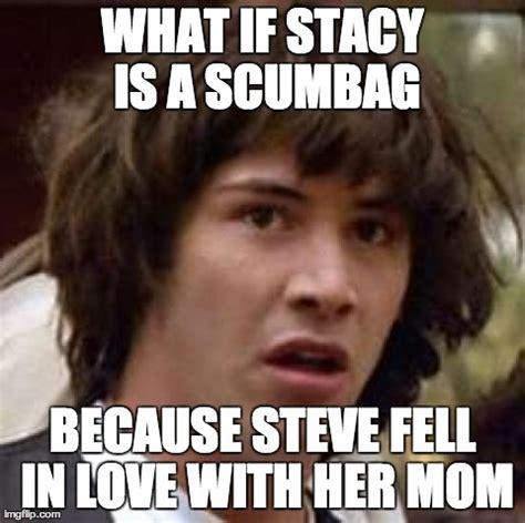 Scumbag Stacy Meme Generator - scumbag stacy meme generator scumbag steve created