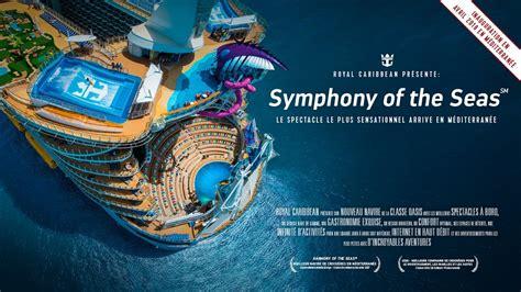 symphony of the symphony of the seas arrive en m 233 diterran 233 e