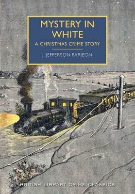 murder the tree ten classic crime stories for the festive season books mystery in white by j jefferson farjeon waterstones