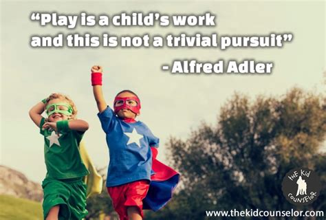 to play at a for work play therapy quote of the day 3 26 2013 the kid counselor