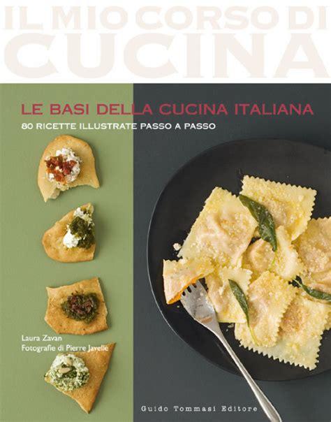 basi della cucina italiana le basi della cucina italiana guido tommasi editore