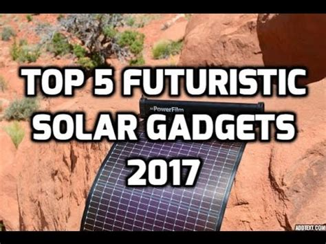 top 5 gadgets selling on top 5 futuristic solar gadgets 2017 renewable energy new