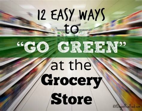 tipsheet easy ways to go green green at home real food tips 12 easy ways to quot go green quot at the grocery