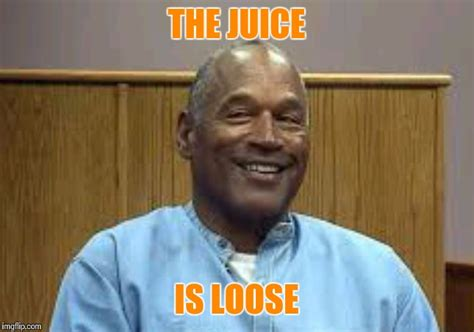 Oj Simpson Memes - the juice is loose imgflip
