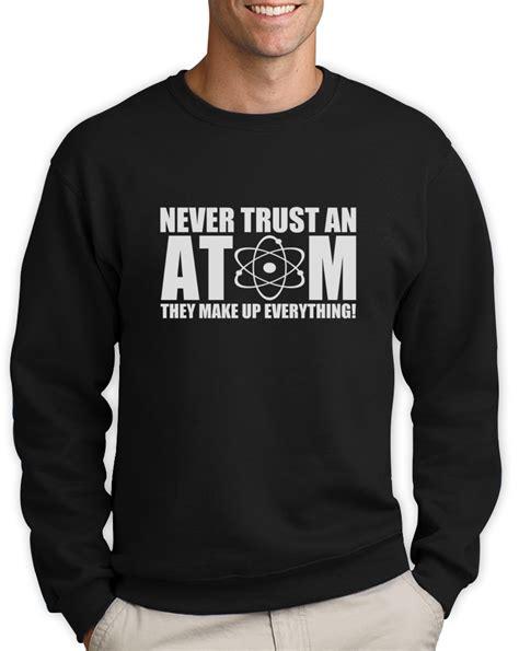Tshirt Kimia never trust an atom sweatshirt humor chemistry