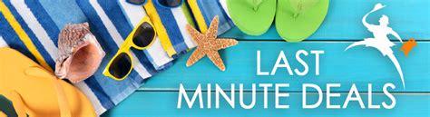 last minute best last minute deals travel best bets