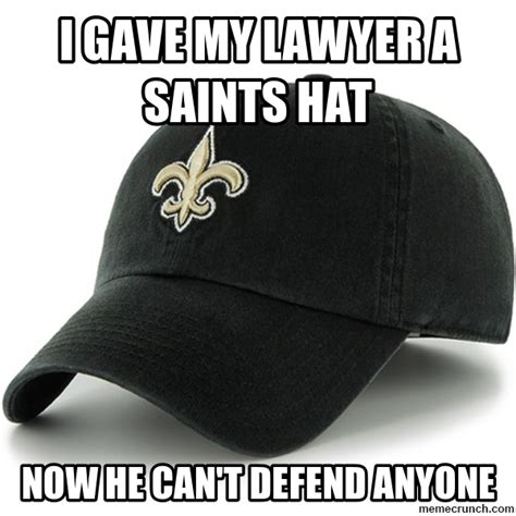 Hat Meme - i gave my lawyer a saints hat