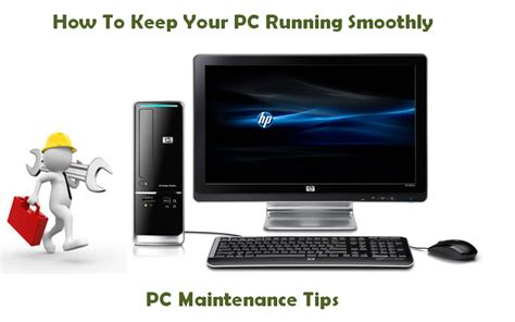 10 Tips For Maintaining Your Computer by Pc Maintenance Tips How To Keep Your Pc Running Smoothly