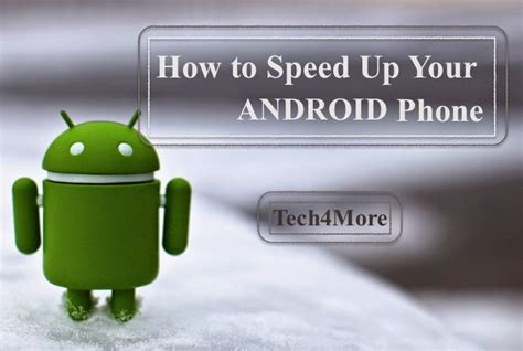 how to speed up my phone how to speed up your android phone without rooting