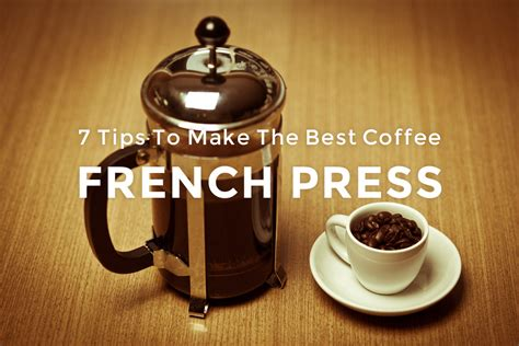 how to make the best coffee 7 tips to make the best coffee press rick