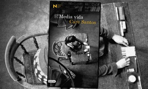 libro media vida premio nadal llega quot media vida quot de care santos novela ganadora del premio nadal 2017 leer hace crecer