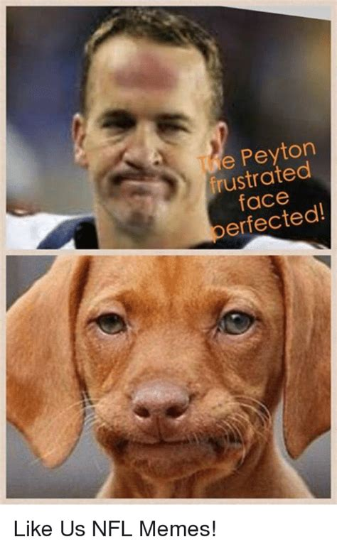 Frustrated Meme - e peyton frustrated face errected like us nfl memes