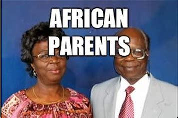 African Parents Meme - 25 things every african immigrant can relate to