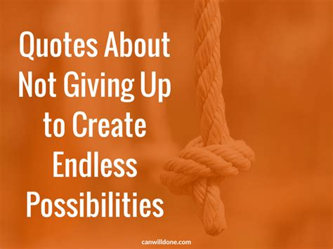 quotes about not giving up quotes about not giving up to create endless possibilities