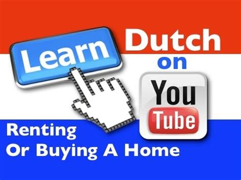 buying a house in holland learning dutch renting or buying a house youtube