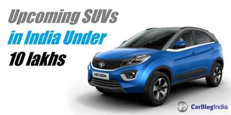 new small suv cars in india upcoming suv cars in india below 10 lakhs launch date price