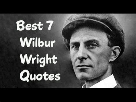 the wright brothers quotes best 7 wilbur wright quotes the inventor of the world s