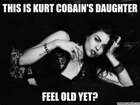 Daughter Meme - this is kurt cobain s daughter