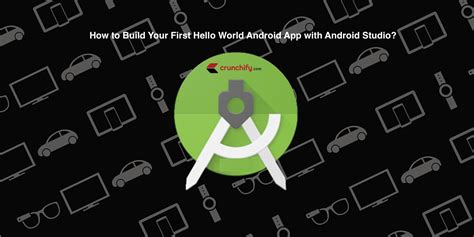 how to build android apps how to build your hello world android app with android studio crunchify