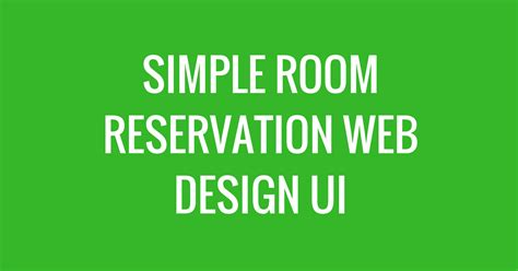 Room Reservation by Thought Process Of A Simple Room Reservation Web Design Project Cybernetikz