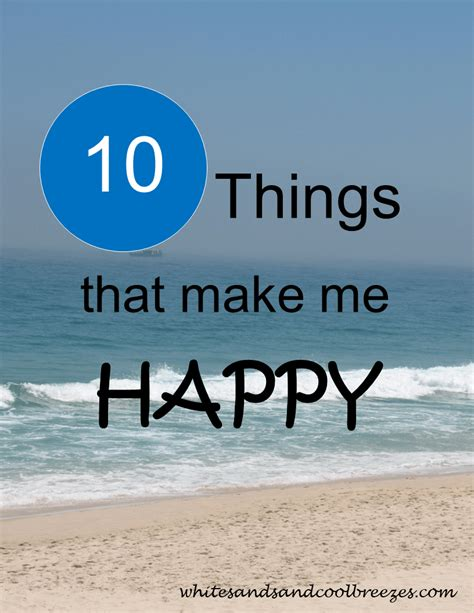 10 Things That Make Me Happy by White Sands And Cool Breezes Future In The Present