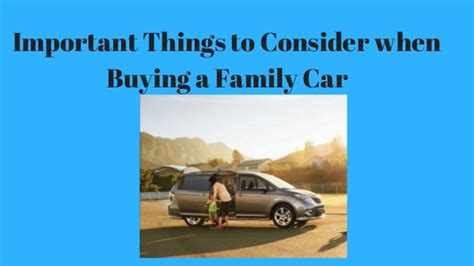 5 Essential Things To Consider 5 Things To Consider When Family Car Shopping Tinadh