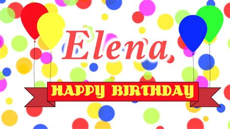 imagenes de happy birthday elena happy birthday elena song youtube