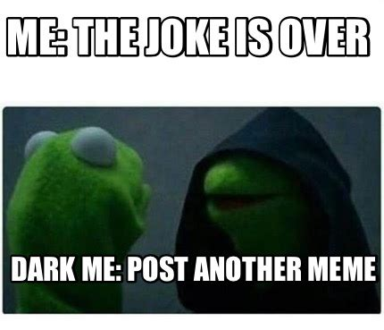 Post It Meme - meme creator me the joke is over dark me post another
