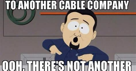 South Park Cable Company Meme - perhaps you should switch to another cable company ooh