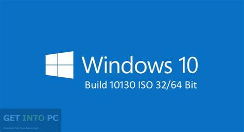 Windows 10 Build 10130 ISO 32 / 64 Bit Free Download Windows 10 Download 64 Bit Iso