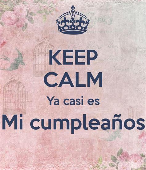pagina para hacer imagenes keep calm keep calm ya casi es mi cumplea 241 os poster cristihuerta10
