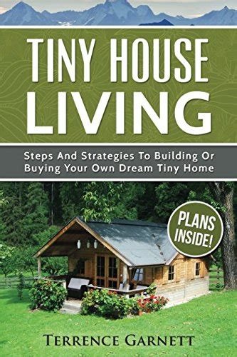 buying your own house tiny house living steps and strategies to building or buying your own dream tiny home