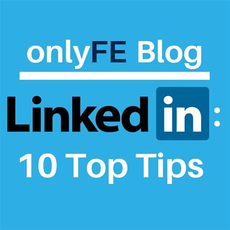 linkedin 10 top tips onlyfe it s not complicated